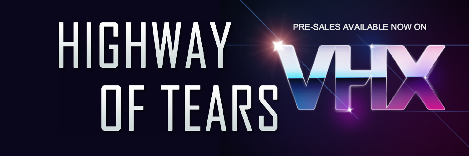 VHX Highway of Tears Pre-Order NOW